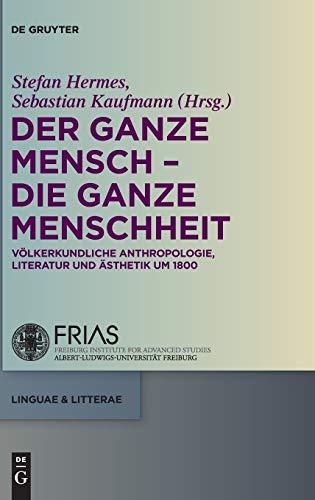 Der ganze Mensch - die ganze Menschheit: Völkerkundliche Anthropologie, Literatur und Ästhetik um 1800 (linguae & litterae, Band 41)