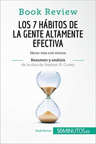 Los 7 hábitos de la gente altamente efectiva de Stephen R. Covey (Análisis de la obra): Hacer más con menos (Book Review)