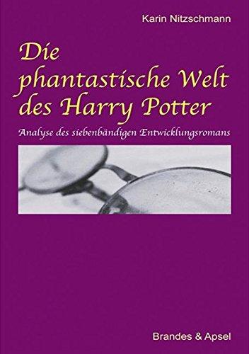 Die phantastische Welt des Harry Potter: Analyse des siebenbändigen Entwicklungsromans (Vintage Harry-potter-bücher)
