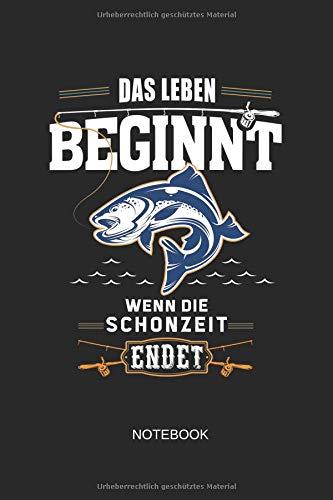 Das Leben Beginnt Wenn DIe Schonzeit Endet Notebook: Liniertes Notizbuch - Angeln Angler Fischer Angelrute Fisch Hobby Geschenk