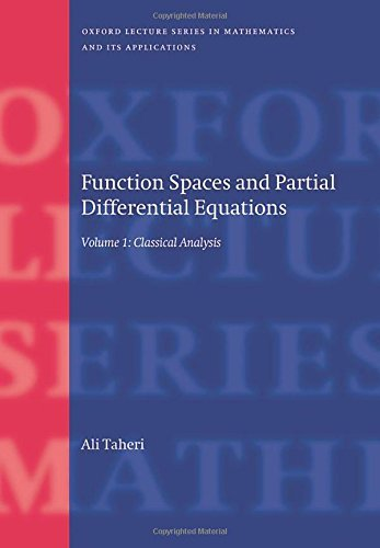 Function Spaces & Partial Differential Equations, Vol. 1: Classical Analysis (Oxford Lecture Series in Mathematics and Its Applications) by Ali Taheri (2015-07-30)