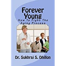 [ FOREVER YOUNG: HOW TO FIGHT THE AGING PROCESS ] BY Dhillon, Dr Sukhraj S ( AUTHOR )Oct-24-2011 ( Paperback )