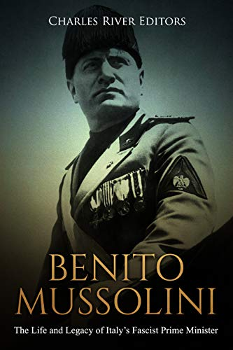 Benito Mussolini: The Life and Legacy of Italy's Fascist Prime Minister (English Edition)