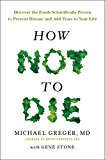 How Not To Die: Discover the foods scientifically proven to prevent and reverse disease (English Edition)