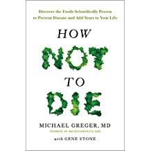 How Not To Die: Discover the foods scientifically proven to prevent and reverse disease (Air Side Edt) (English Edition)