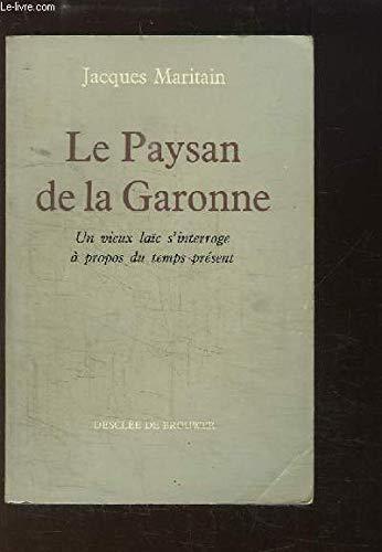 Le Paysan de la Garonne - Un vieux laïc s'interroge à propos du temps présent par Jacques Maritain