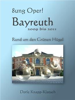 Bayreuth 2009 bis 2012 - Rund um den Grünen Hügel (Opernführer 4) (German Edition) by [Knapp-Klatsch, Dorle]