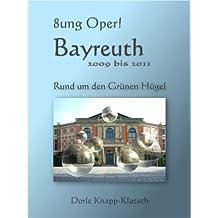 Bayreuth 2009 bis 2012 - Rund um den Grünen Hügel (Opernführer 4)