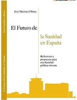 EL FUTURO DE LA SANIDAD EN ESPAÑA de [MARTINEZ OLMOS, JOSE ]