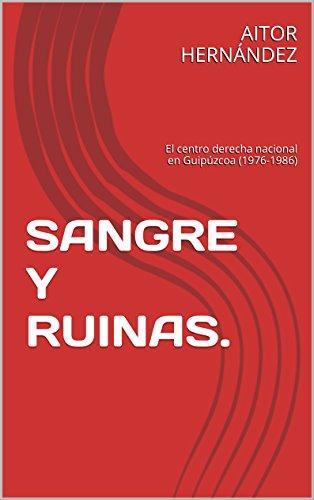 SANGRE Y RUINAS.: El centro derecha nacional en Guipúzcoa (1976-1986) por AITOR HERNÁNDEZ