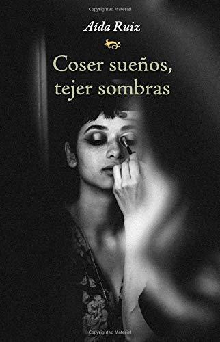 Coser sueños, tejer sombras por Aida Ruiz Fernandez