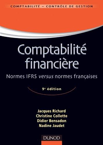 Comptabilité financière - 9e édition - Normes IFRS versus normes françaises par Jacques Richard