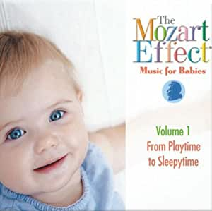 The Mozart Effect: Music for Babies - Volume 1 From Playtime to Sleepytime