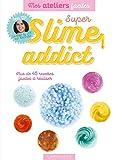 Super slime addict...