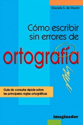 Como escribir sin errores de ortografia / How to write without spelling errors: Guia de consulta rapida sobre las principales reglas ortograficas / Quick Reference Guide on the main spelling rules por Graciela S. de Vincenti