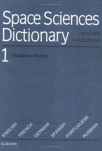 Space Sciences Dictionary: Radiation/Matter v.1: Radiation/Matter Vol 1 (Kleczek, Josip//Space Sciences Dictionary)
