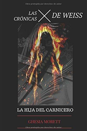 Las cronicas de weiss: La hija del carnicero: Volume 4 por Ghesia Morett