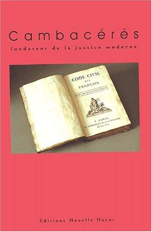 Cambacérés, fondateur de la justice moderne