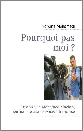 Pourquoi pas moi ?: Histoire de Mohamed Machin, journaliste à la télévision française