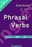 Ejercicios con Phrasal Verbs N º 2: Versión bilingüe, ingles-español (Spanish Edition)