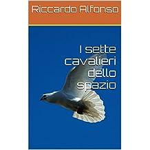 I sette cavalieri dello spazio (Ciclo saggististica Vol. 3) (Italian Edition)