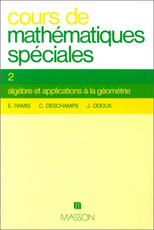 Cours de mathématiques spéciales, tome 2 : Algèbre et applications à la géométrie