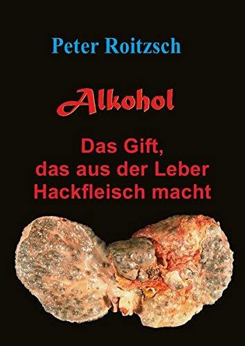 Alkohol - Das Gift, das aus der Leber Hackfleisch macht