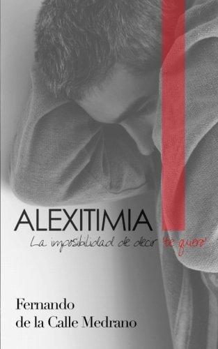 Alexitimia:La imposibilidad de decirte quiero por Fernando de la Calle Medrano