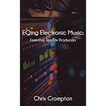 EQing Electronic Music: Essential Tips For Producers (Making Electronic Music Book 2) (English Edition)