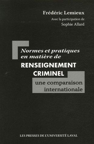Normes et pratiques en matière de renseignement criminel : une comparaison internationale par Frédéric Lemieux, Sophie Allard