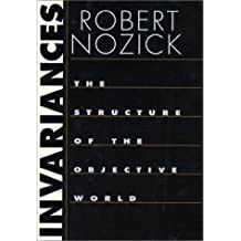 Invariances: The Structure of the Objective World by Robert Nozick (2001-10-16)