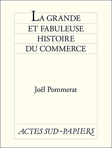 La Grande et fabuleuse histoire du commerce (Actes Sud-Papiers)
