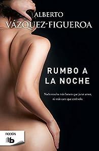 Rumbo a la noche par Alberto Vázquez-Figueroa