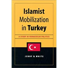 Islamist Mobilization in Turkey: A Study in Vernacular Politics (Studies in Modernity and National Identity) by Jenny B. White (2002-01-25)