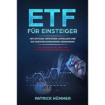 ETFs für Einsteiger: Mit ETFs ein Vermögen aufbauen und ein passives Einkommen generieren. Inkl. BONUS Kapitel über den automatisierten Vermögenaufbau ... Finanzielle Freiheit, Vermögen optimieren)
