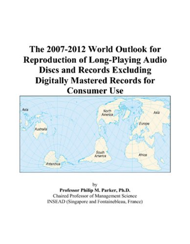 The 2007-2012 World Outlook for Reproduction of Long-Playing Audio Discs and Records Excluding Digitally Mastered Records for Consumer Use