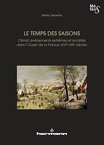Le temps des saisons : Climat, événements extrêmes et sociétés dans l'Ouest de la France (XVIe-XIXe siècles) par Jérémy Desarthe
