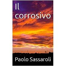 Il corrosivo (Italian Edition)