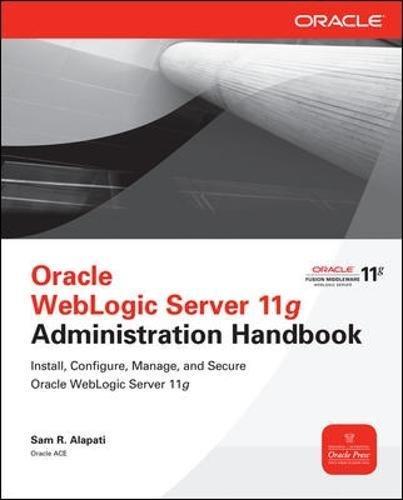 Oracle weblogic server 11g administration handbook (Informatica) por Sam R. Alapati