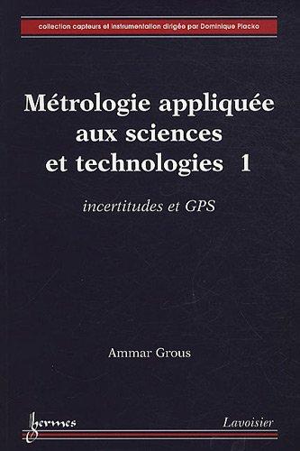 Métrologie appliquée aux sciences et technologies : Tome 1, Incertitudes et GPS