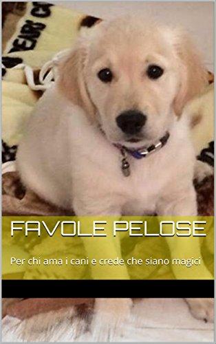 Favole pelose: Per chi ama i cani e crede che siano magici