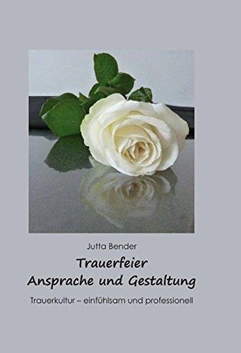 Trauerfeier Ansprache und Gestaltung - Trauerkultur - einfühlsam und professionell(Ratgeber-Line)
