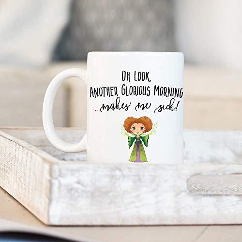 Oh Look Another Glorious Morning Makes Me Sick Ceramic Coffee Mug Witch Mug Tea Cup Large Mug Printed Halloween Movie Witches Tea or Coffee Mug 11 oz