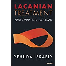 Lacanian Treatment: Psychoanalysis for Clinicians