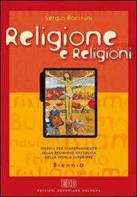 Religione e religioni. Moduli per l'insegnamento della religione cattolica nella scuola superiore. Per il biennio delle Scuole superiori