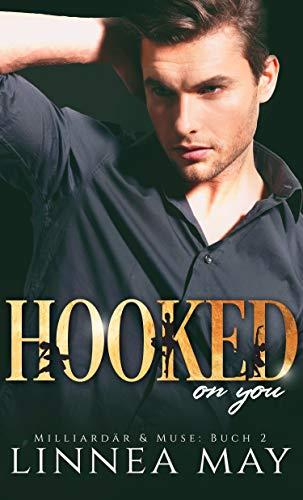 Hooked On You: Ein Milliardär Liebesroman