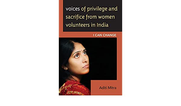 voices of privilege and sacrifice from women volunteers in india mitra aditi