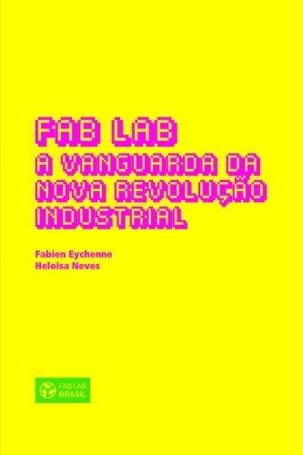 Fab Lab: A Vanguarda da Nova Revolu????o Industrial (Portuguese Edition) by Fabien Eychenne (2013-08-07)