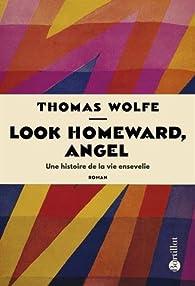 Look Homeward, Angel - Une histoire de la vie ensevelie par Thomas Wolfe