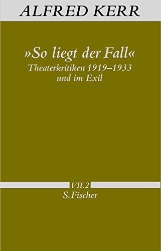 »So liegt der Fall«: Theaterkritiken 1919-1933 und im Exil (Alfred Kerr, Werke in Einzelbänden)